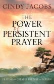 Book Cover Image. Title: The Power of Persistent Prayer:  Praying With Greater Purpose and Passion, Author: Cindy Jacobs