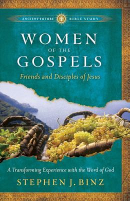 Women of the Gospels (Ancient-Future Bible Study: Experience Scripture through Lectio Divina): Friends and Disciples of Jesus