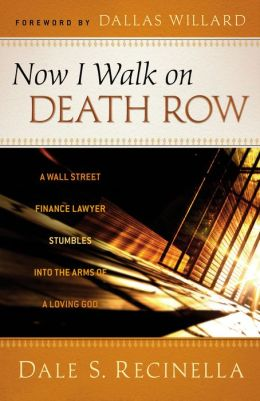 Now I Walk on Death Row: A Wall Street Finance Lawyer Stumbles into the Arms of A Loving God