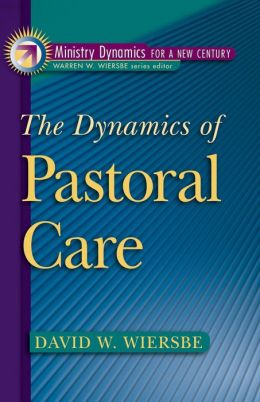 Dynamics of Pastoral Care, The (Ministry Dynamics for a New Century)