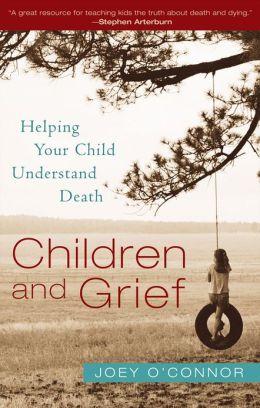 Children and Grief: Helping Your Child Understand Death