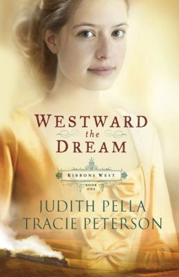 Westward the Dream (Ribbons West) (Book 1) Tracie Peterson