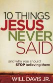 Book Cover Image. Title: 10 Things Jesus Never Said:  And Why You Should Stop Believing Them, Author: Will Davis Jr.
