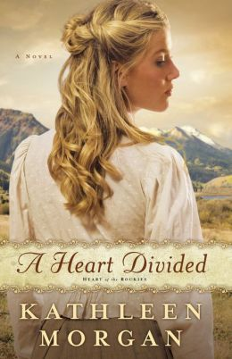 Heart Divided, A (Heart of the Rockies Book #1): A Novel