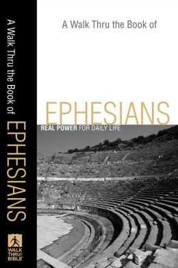 A Walk Thru the Book of Ephesians (Walk Thru the Bible Discussion Guides): Real Power for Daily Life