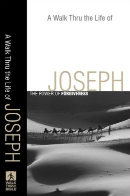 Walk Thru the Life of Joseph, A (Walk Thru the Bible Discussion Guides): The Power of Forgiveness