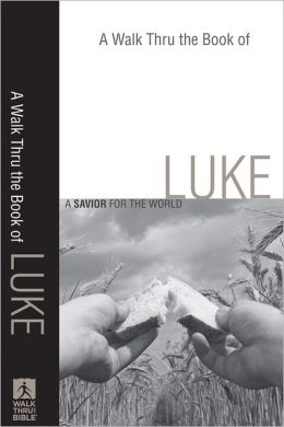 A Walk Thru the Book of Luke (Walk Thru the Bible Discussion Guides): A Savior for the World