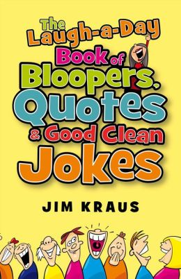 The Laugh-a-Day Book of Bloopers, Quotes & Good Clean Jokes