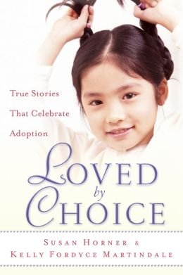 Loved By Choice: True Stories That Celebrate Adoption