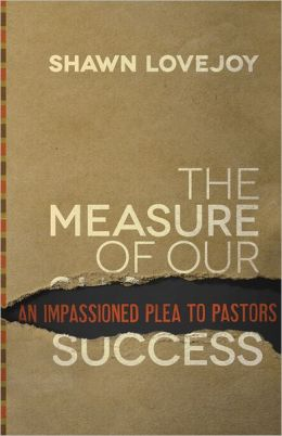 The Measure of Our Success: An Impassioned Plea to Pastors
