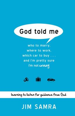 God Told Me: Who to Marry, Where to Work, Which Car to Buy...And I'm Pretty Sure I'm Not Crazy