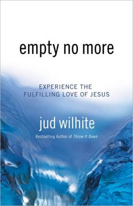Empty No More: Experience the Fulfilling Love of Jesus