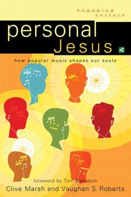 Personal Jesus (Engaging Culture): How Popular Music Shapes Our Souls