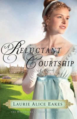 A Reluctant Courtship (The Daughters of Bainbridge House Book #3): A Novel