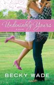 Book Cover Image. Title: Undeniably Yours (A Porter Family Novel Book #1):  a novel, Author: Becky Wade
