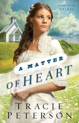 A Matter Of Heart Lone Star Brides Book 3 By Tracie