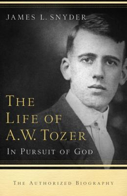 The Life of A. W. Tozer: In Pursuit of God