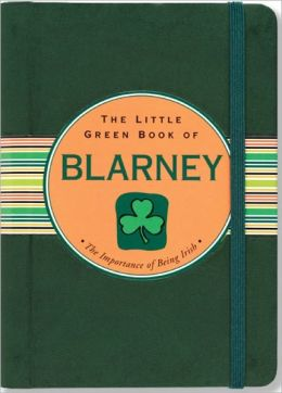 The Little Green Book of Blarney: The Importance of Being Irish