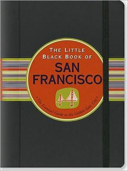 The Little Black Book of San Francisco, 2011 Edition: The Essential Guide to the Golden Gate City
