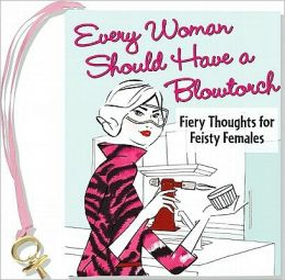 Every Woman Should Have a Blowtorch Little Gift Book