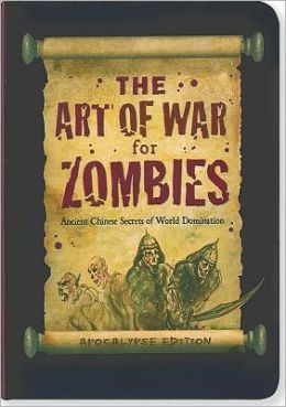 The Art of War for Zombies: Ancient Zombie Secrets of World Domination, Apocalypse Edition