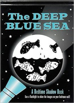 The Deep Blue Sea: A Bedtime Shadow Book
