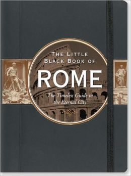 The Little Black Book of Rome 2010: The Timeless Guide to the Eternal City