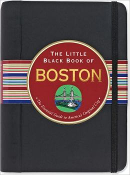 The Little Black Book of Boston, 2011 Edition: The Essential Guide to the Heart of New England