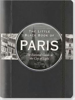 The Little Black Book of Paris 2012: The Essential Guide to the City of Light