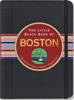 The Little Black Book of Boston 2013: The Essential Guide to the Heart of New England