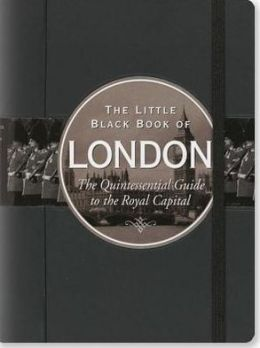 The Little Black Book of London 2014: The Quintessential Guide to the Royal Capital