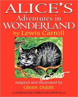 Glenn Diddit's Alice's Adventures in Wonderland: A Literature Through Art Novel
