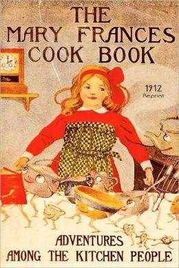 The Mary Frances Cookbook - 1912 Reprint