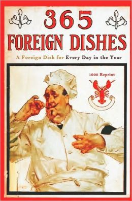 365 Foreign Dishes (1908 Reprint)
