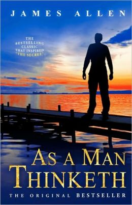 As a Man Thinketh: The Bestselling Classic That Inspired the Secret