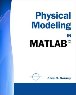 Physical Modeling in MATLAB (R)