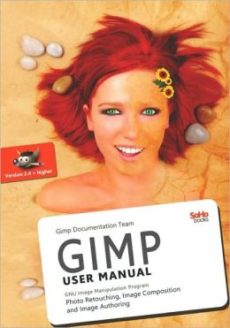 GIMP User Manual: GNU Image Manipulation Program : Photo Retouching, Image Composition and Image Authoring