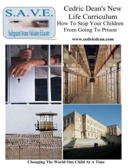 Cedric Dean's New Life Curriculum-How to Stop Your Children from Going to Prison: Changing the World One Child at a Time