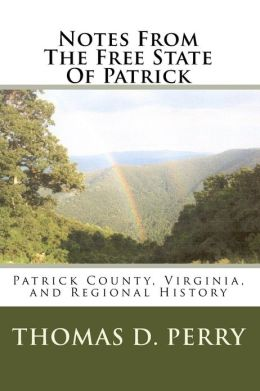 Notes from the Free State of Patrick: Patrick County, Virginia, and Regional History Volume Two