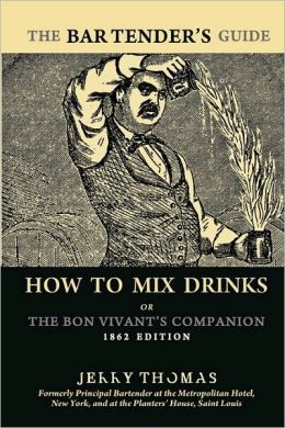 The BARTENDER's GUIDE: How to Mix Drinks or the Bon Vivant's Companion: 1862 Edition