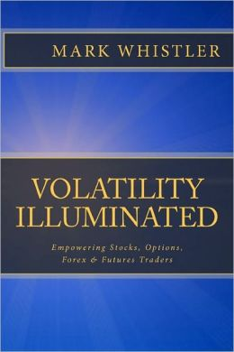 Volatility Illuminated: Empowering Forex, Stocks, Options & Futures Traders