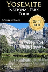 Yosemite National Park Tour Guide: Your Personal Tour Guide for Yosemite Travel Adventure!