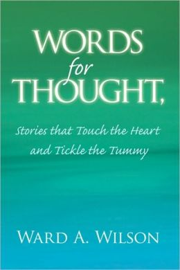 Words For Thought, Stories That Touch The Heart And Tickle The Tummy
