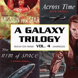A Galaxy Trilogy, Vol. 4: Across Time, Mission to a Star, and The Rim of Space