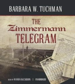 the zimmerman telegram barbara tuchman thesis Barbara w tuchman (1912--1989) achieved prominence as a historian with the zimmermann telegram and international fame with the guns of august--a huge bestseller and winner of the pulitzer prize her other works include bible and sword, the proud.