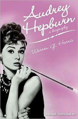 Audrey hepburn a biography by warren g harris 9781441717733