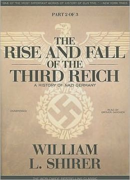 The Rise and Fall of the Third Reich: A History of Nazi Germany (Part 2 Of 3)