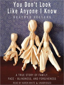 You Don't Look Like Anyone I Know: A True Story of Family, Face-Blindess, and Forgiveness