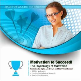 Motivation to Succeed!: The Psychology of Motivation