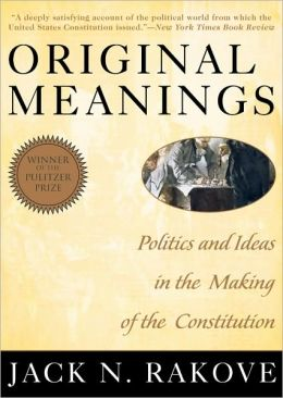 Original Meanings: Politics and Ideas in the Making of the Constitution